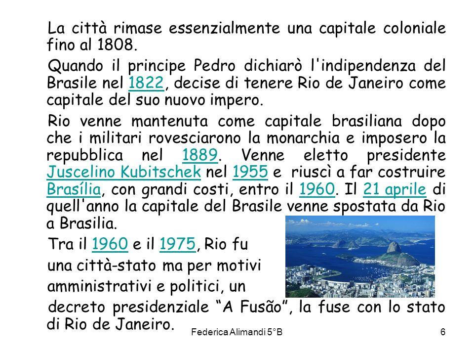 Federica Alimandi 5°B6 La città rimase essenzialmente una capitale coloniale fino al 1808. Quando il principe Pedro dichiarò l'indipendenza del Brasil