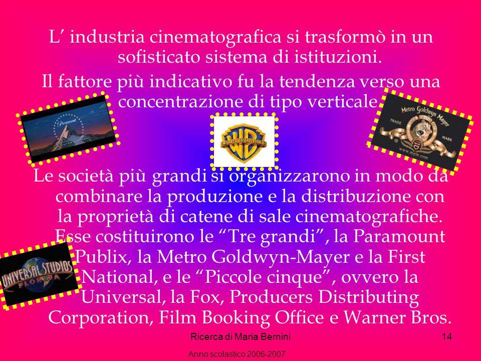 Ricerca di Maria Bernini14 L industria cinematografica si trasformò in un sofisticato sistema di istituzioni.