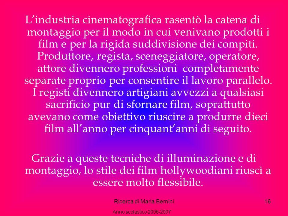Ricerca di Maria Bernini16 Lindustria cinematografica rasentò la catena di montaggio per il modo in cui venivano prodotti i film e per la rigida suddivisione dei compiti.