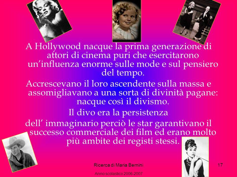 Ricerca di Maria Bernini17 A Hollywood nacque la prima generazione di attori di cinema puri che esercitarono uninfluenza enorme sulle mode e sul pensiero del tempo.