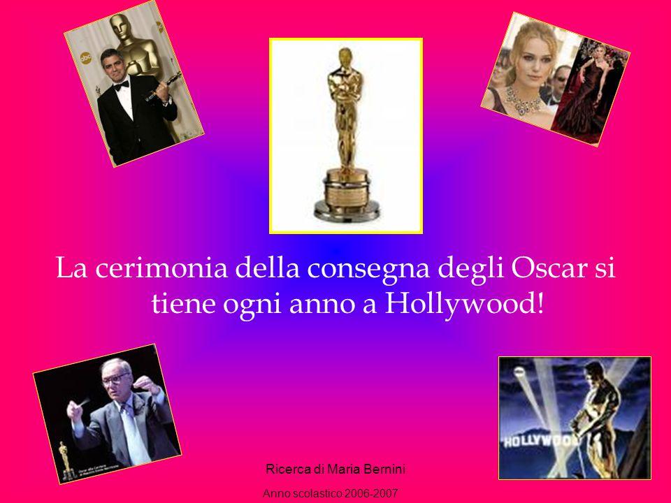 Ricerca di Maria Bernini18 La cerimonia della consegna degli Oscar si tiene ogni anno a Hollywood.