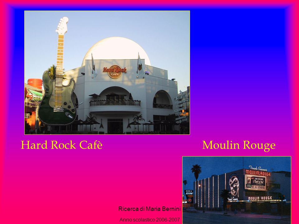 Ricerca di Maria Bernini25 Hard Rock Cafè Moulin Rouge Anno scolastico 2006-2007