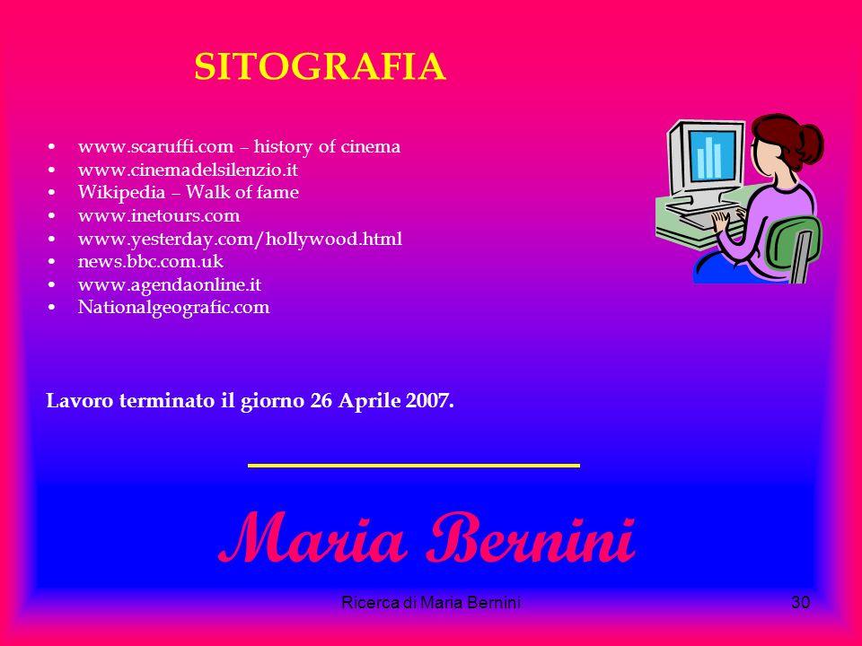 Ricerca di Maria Bernini30 Maria Bernini SITOGRAFIA www.scaruffi.com – history of cinema www.cinemadelsilenzio.it Wikipedia – Walk of fame www.inetours.com www.yesterday.com/hollywood.html news.bbc.com.uk www.agendaonline.it Nationalgeografic.com Lavoro terminato il giorno 26 Aprile 2007.