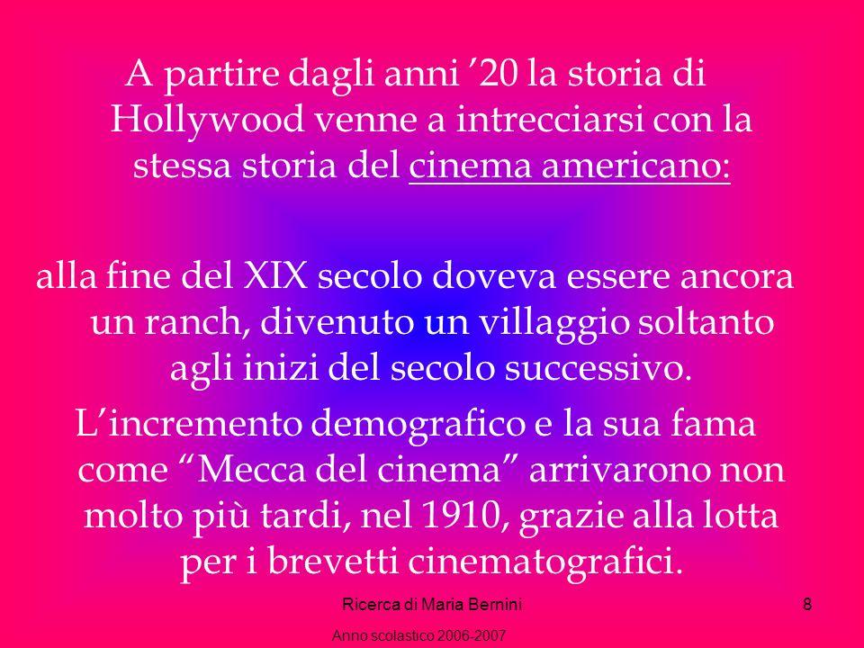 Ricerca di Maria Bernini8 A partire dagli anni 20 la storia di Hollywood venne a intrecciarsi con la stessa storia del cinema americano: alla fine del XIX secolo doveva essere ancora un ranch, divenuto un villaggio soltanto agli inizi del secolo successivo.