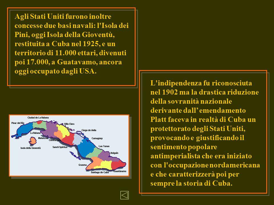 L'indipendenza fu riconosciuta nel 1902 ma la drastica riduzione della sovranità nazionale derivante dall emendamento Platt faceva in realtà di Cuba u