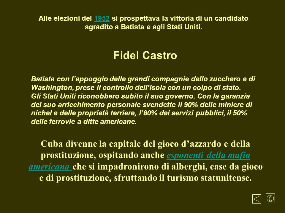 Alle elezioni del 1952 si prospettava la vittoria di un candidato sgradito a Batista e agli Stati Uniti.1952 Fidel Castro Batista con lappoggio delle