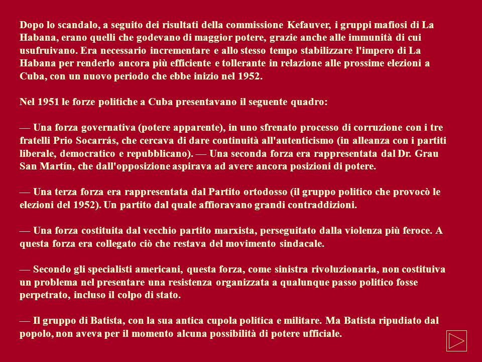 Dopo lo scandalo, a seguito dei risultati della commissione Kefauver, i gruppi mafiosi di La Habana, erano quelli che godevano di maggior potere, graz