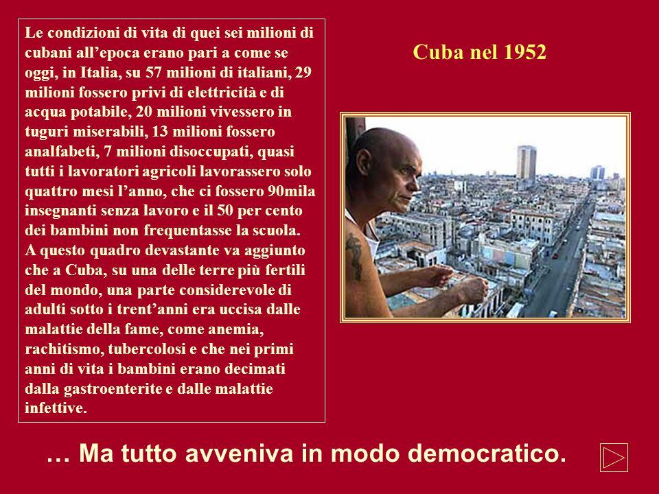 Le condizioni di vita di quei sei milioni di cubani allepoca erano pari a come se oggi, in Italia, su 57 milioni di italiani, 29 milioni fossero privi