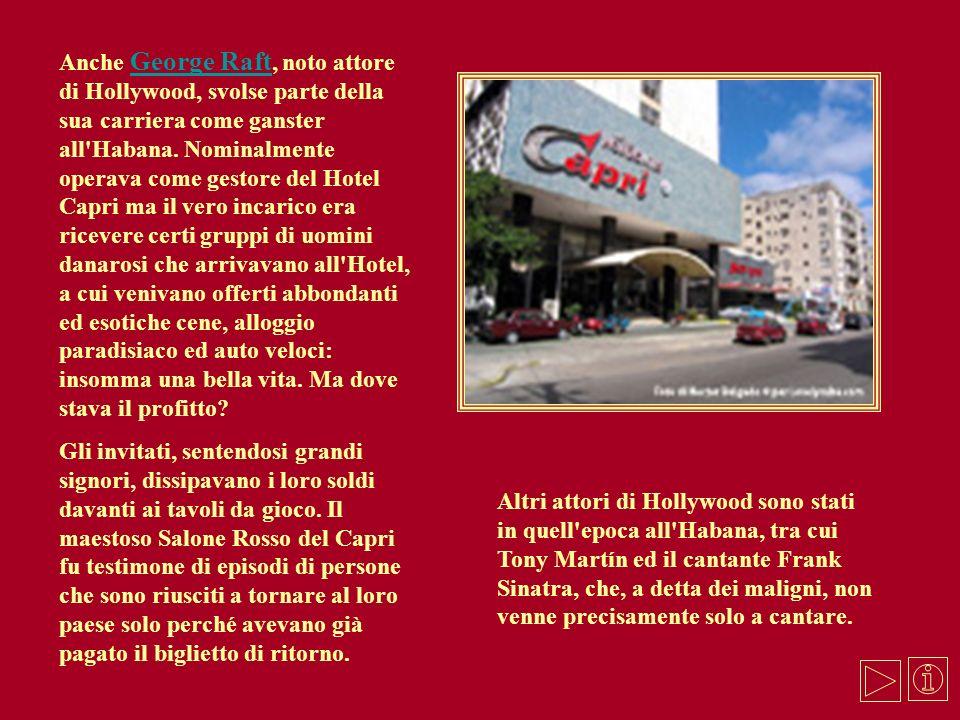Anche George Raft, noto attore di Hollywood, svolse parte della sua carriera come ganster all'Habana. Nominalmente operava come gestore del Hotel Capr