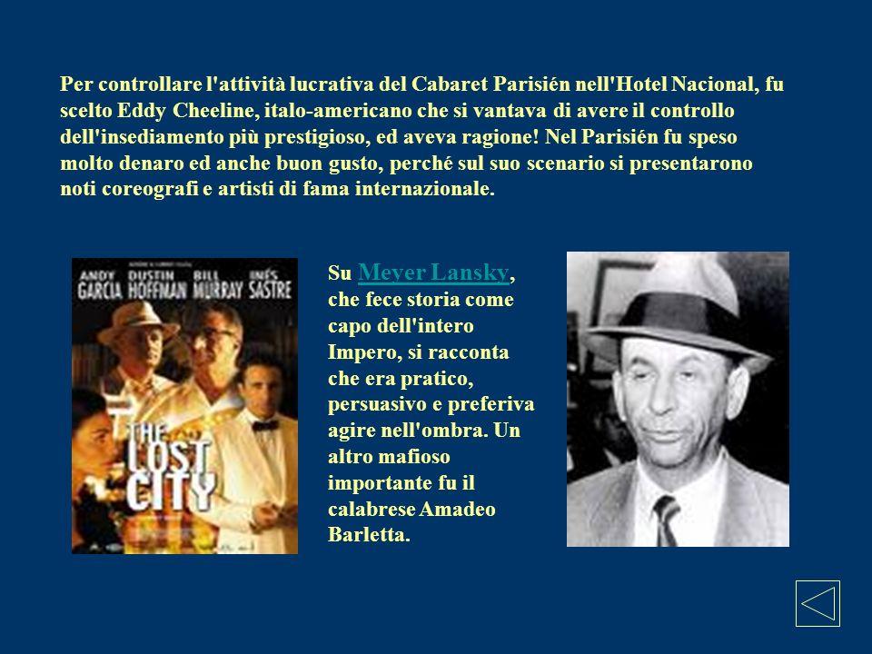 Per controllare l'attività lucrativa del Cabaret Parisién nell'Hotel Nacional, fu scelto Eddy Cheeline, italo-americano che si vantava di avere il con