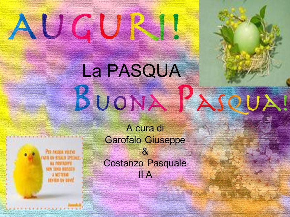 La PASQUA A cura di Garofalo Giuseppe & Costanzo Pasquale II A