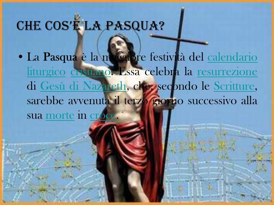 Che cosè la Pasqua? La Pasqua è la maggiore festività del calendario liturgico cristiano. Essa celebra la resurrezione di Gesù di Nazareth, che, secon