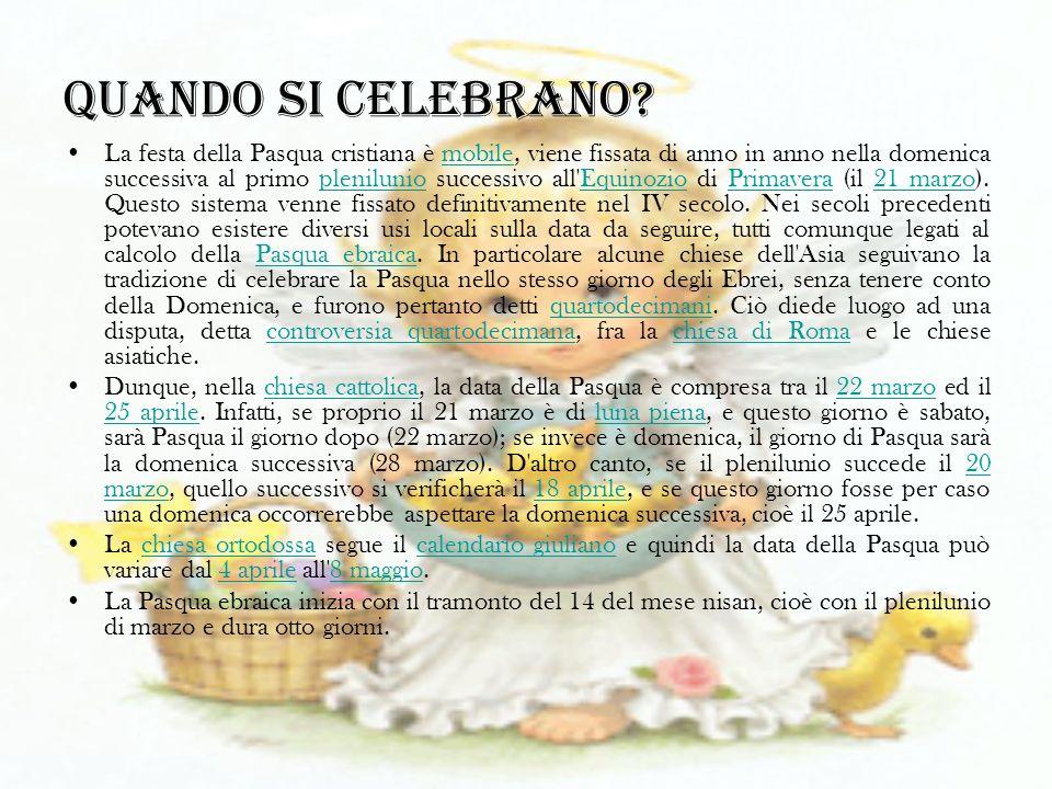 Quando si celebrano? La festa della Pasqua cristiana è mobile, viene fissata di anno in anno nella domenica successiva al primo plenilunio successivo