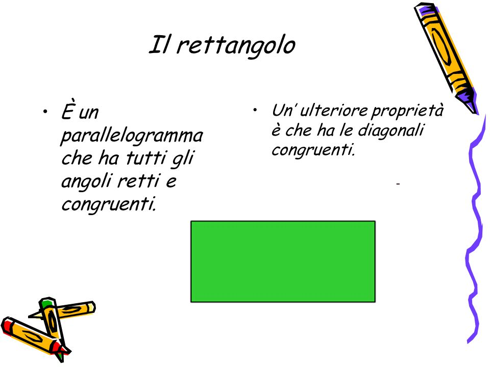 Il rettangolo È un parallelogramma che ha tutti gli angoli retti e congruenti. Un ulteriore proprietà è che ha le diagonali congruenti.