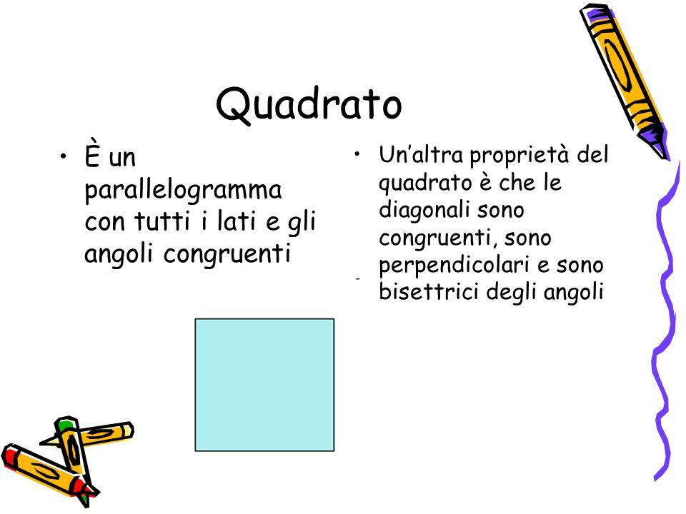 Quadrato È un parallelogramma con tutti i lati e gli angoli congruenti Unaltra proprietà del quadrato è che le diagonali sono congruenti, sono perpend
