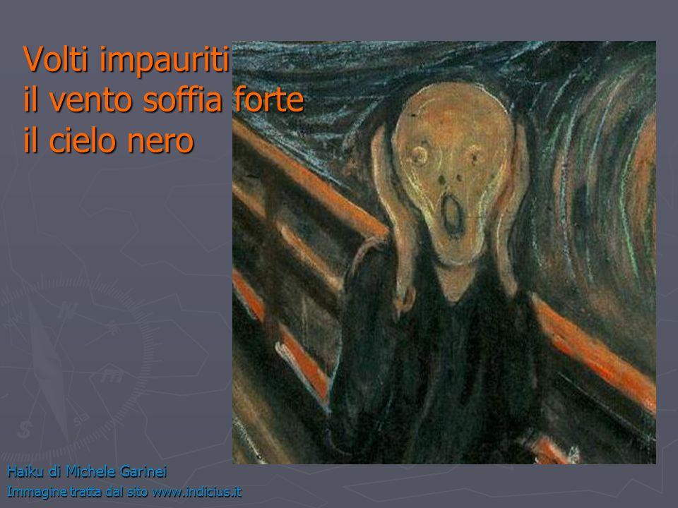 Volti impauriti il vento soffia forte il cielo nero Haiku di Michele Garinei Immagine tratta dal sito www.indicius.it