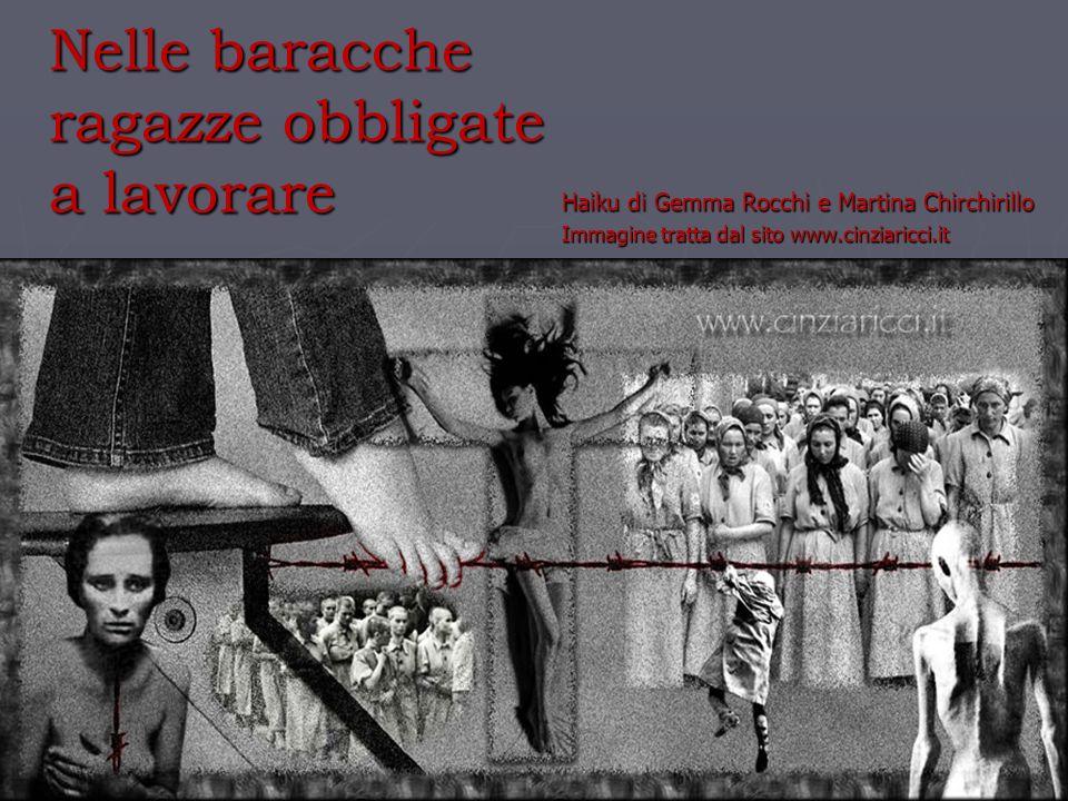 Nelle baracche ragazze obbligate a lavorare Haiku di Gemma Rocchi e Martina Chirchirillo Immagine tratta dal sito www.cinziaricci.it