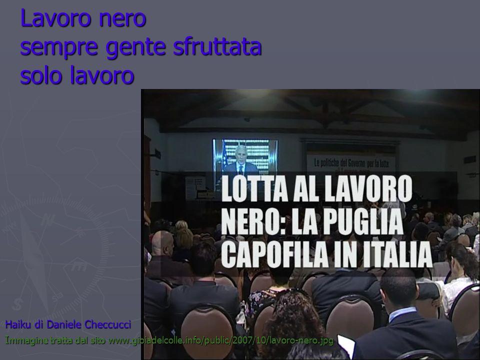 Lavoro nero sempre gente sfruttata solo lavoro Haiku di Daniele Checcucci I mmagine tratta dal sito www.gioiadelcolle.info/public/2007/10/lavoro-nero.
