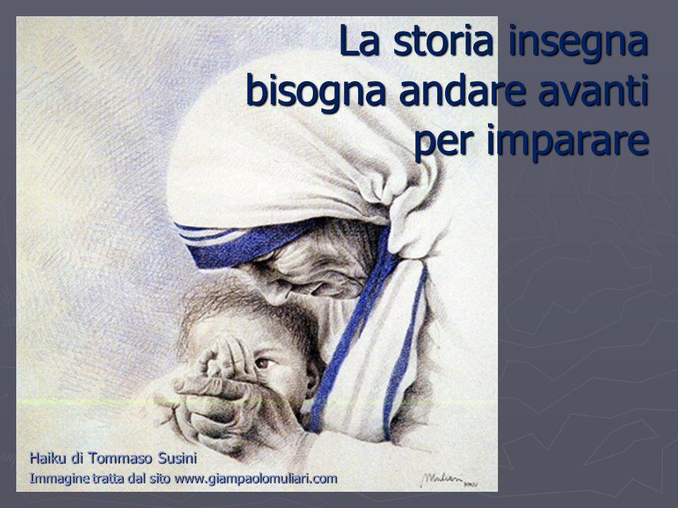 La storia insegna bisogna andare avanti per imparare Haiku di Tommaso Susini Immagine tratta dal sito www.giampaolomuliari.com