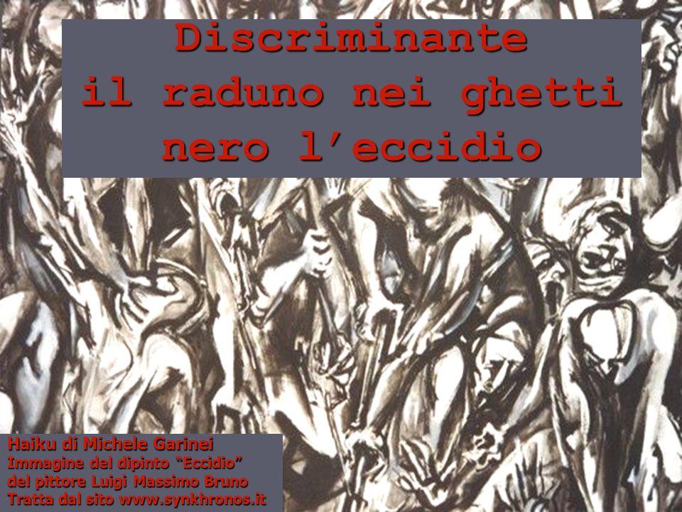 Discriminante il raduno nei ghetti nero leccidio Haiku di Michele Garinei Immagine del dipinto Eccidio del pittore Luigi Massimo Bruno Tratta dal sito