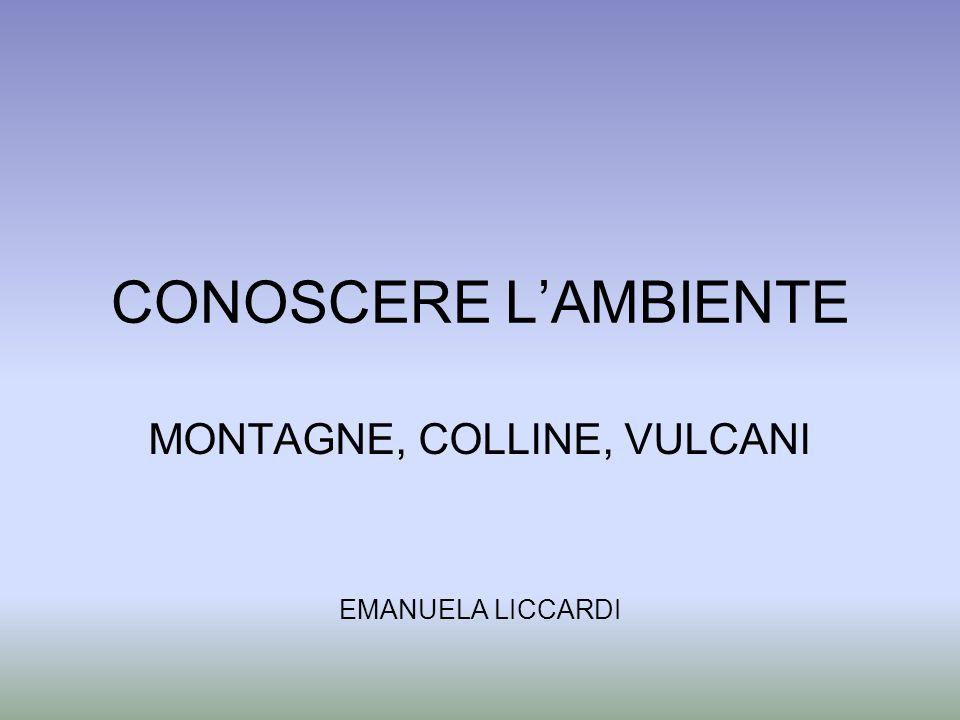 CONOSCERE LAMBIENTE MONTAGNE, COLLINE, VULCANI EMANUELA LICCARDI