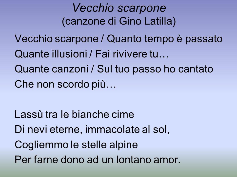 Vecchio scarpone (canzone di Gino Latilla) Vecchio scarpone / Quanto tempo è passato Quante illusioni / Fai rivivere tu… Quante canzoni / Sul tuo pass