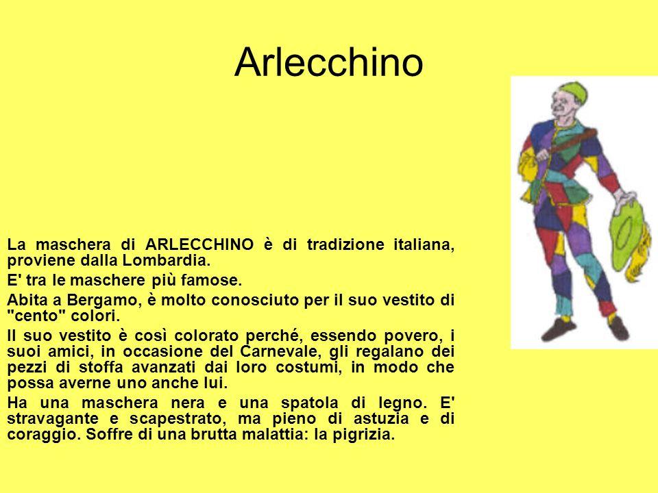 Arlecchino La maschera di ARLECCHINO è di tradizione italiana, proviene dalla Lombardia.