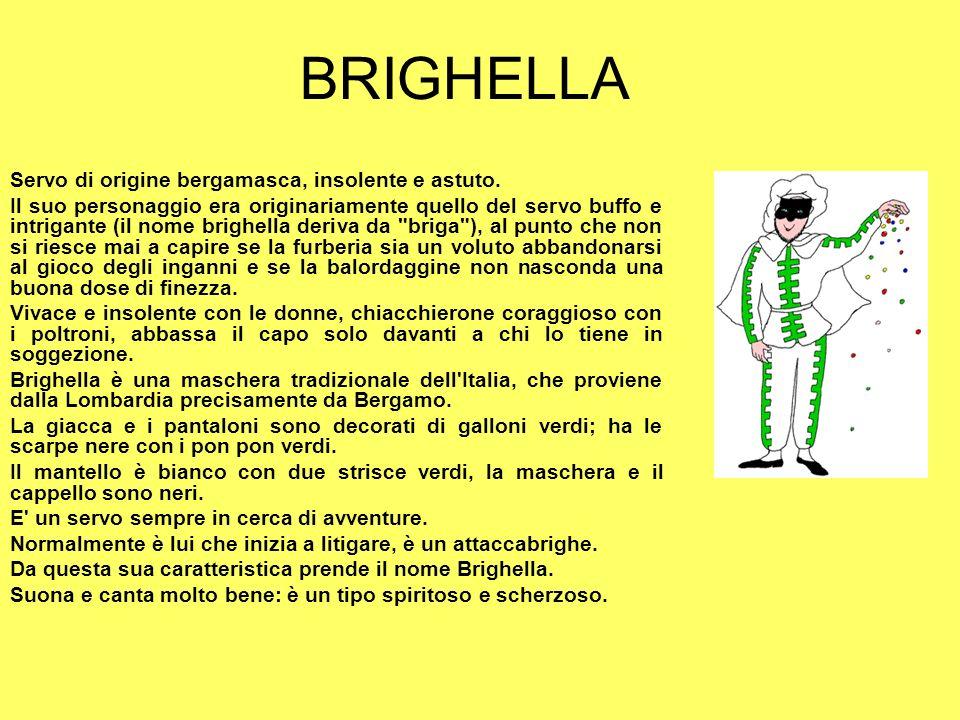 BRIGHELLA Servo di origine bergamasca, insolente e astuto.