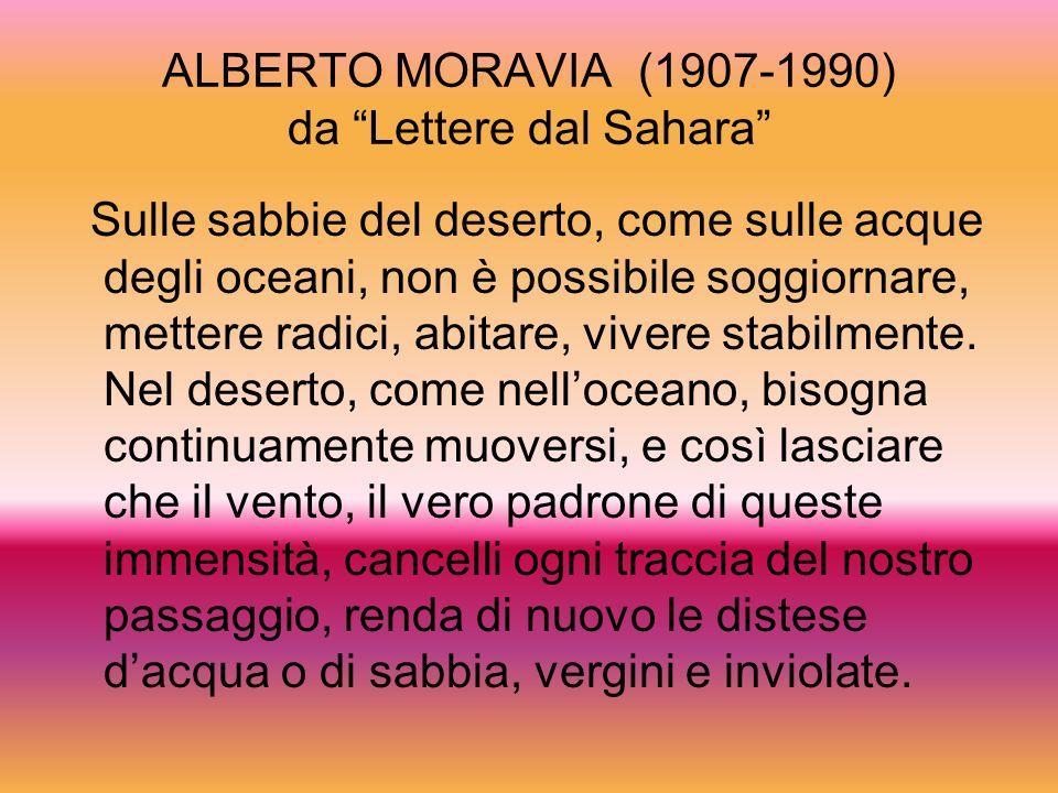 ALBERTO MORAVIA (1907-1990) da Lettere dal Sahara Sulle sabbie del deserto, come sulle acque degli oceani, non è possibile soggiornare, mettere radici