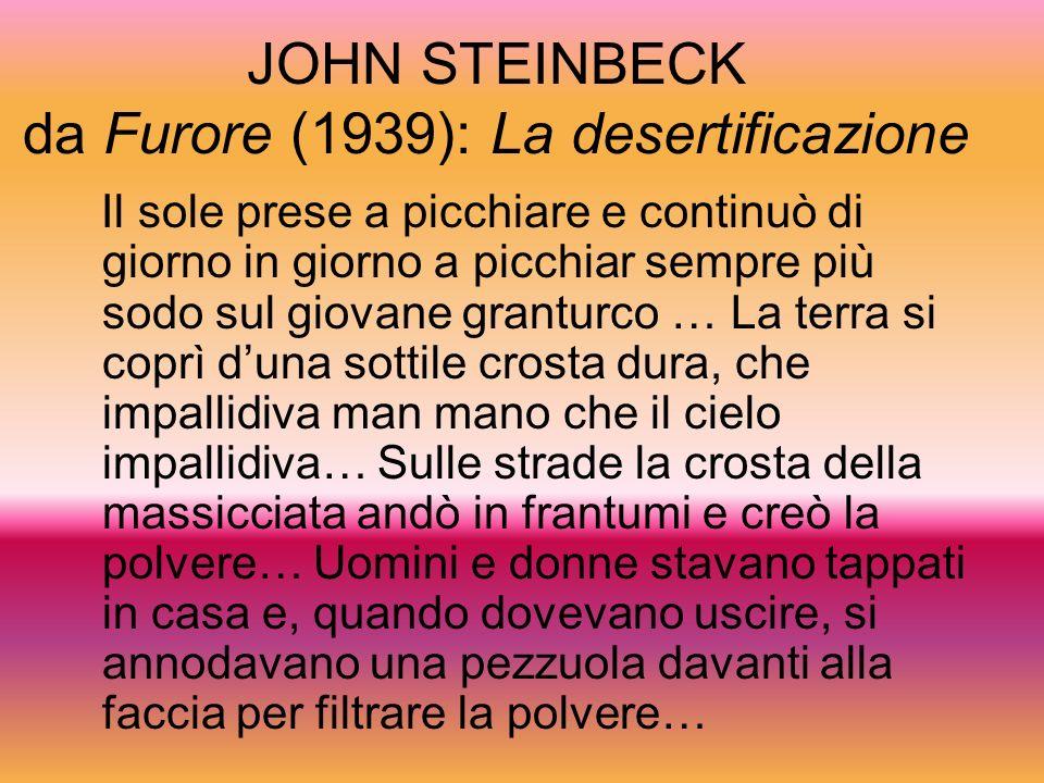 JOHN STEINBECK da Furore (1939): La desertificazione Il sole prese a picchiare e continuò di giorno in giorno a picchiar sempre più sodo sul giovane g