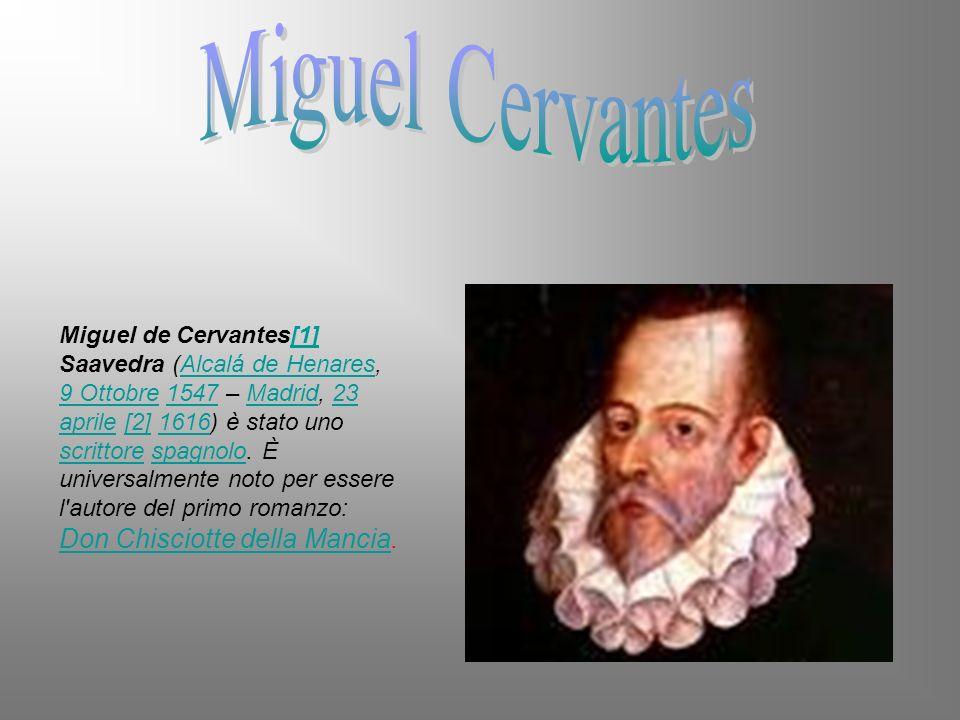 Miguel de Cervantes[1] Saavedra (Alcalá de Henares, 9 Ottobre 1547 – Madrid, 23 aprile [2] 1616) è stato uno scrittore spagnolo. È universalmente noto