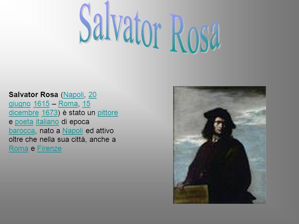 Salvator Rosa (Napoli, 20 giugno 1615 – Roma, 15 dicembre 1673) è stato un pittore e poeta italiano di epoca barocca, nato a Napoli ed attivo oltre ch