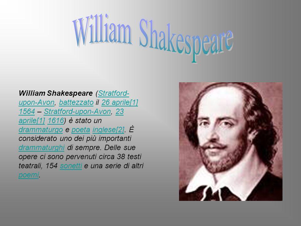 William Shakespeare (Stratford- upon-Avon, battezzato il 26 aprile[1] 1564 – Stratford-upon-Avon, 23 aprile[1] 1616) è stato un drammaturgo e poeta in