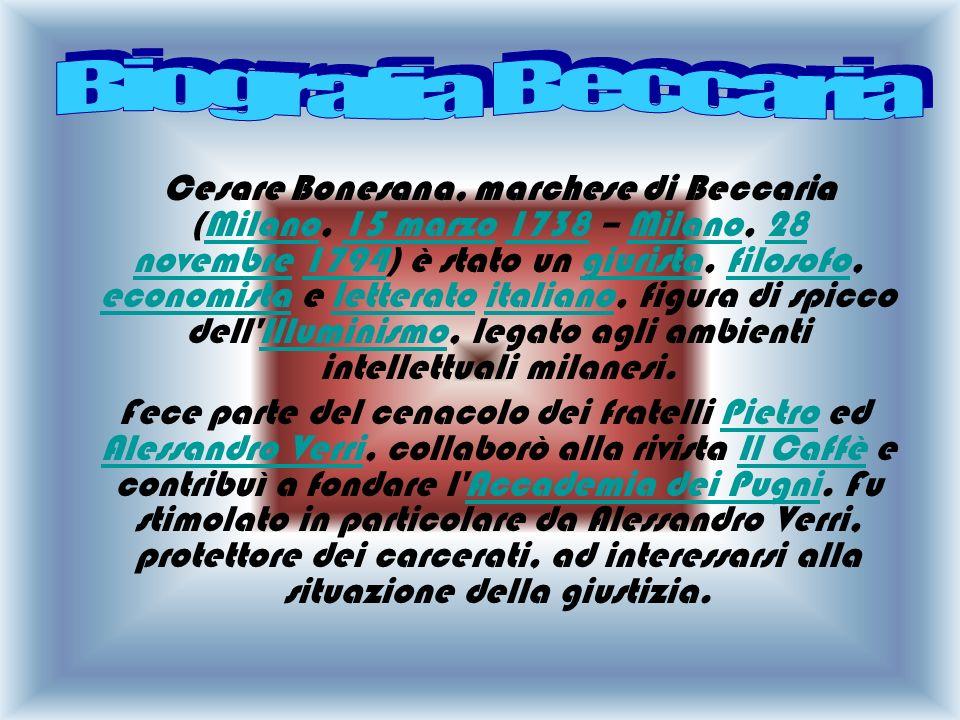 Cesare Bonesana, marchese di Beccaria (Milano, 15 marzo 1738 – Milano, 28 novembre 1794) è stato un giurista, filosofo, economista e letterato italiano, figura di spicco dell Illuminismo, legato agli ambienti intellettuali milanesi.