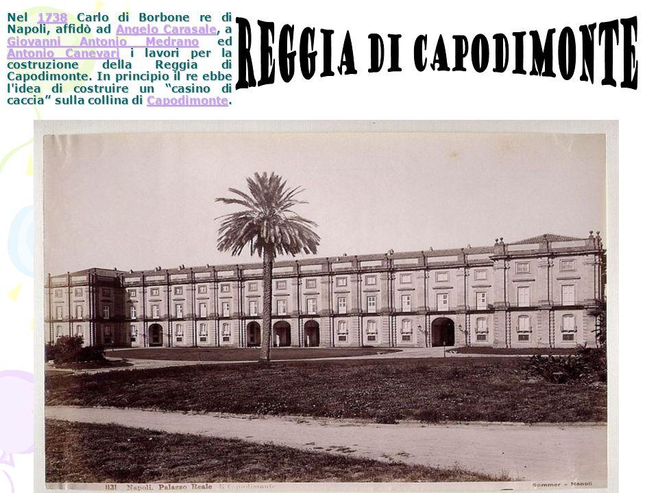 Nel 1738 Carlo di Borbone re di Napoli, affidò ad Angelo Carasale, a Giovanni Antonio Medrano ed Antonio Canevari i lavori per la costruzione della Re