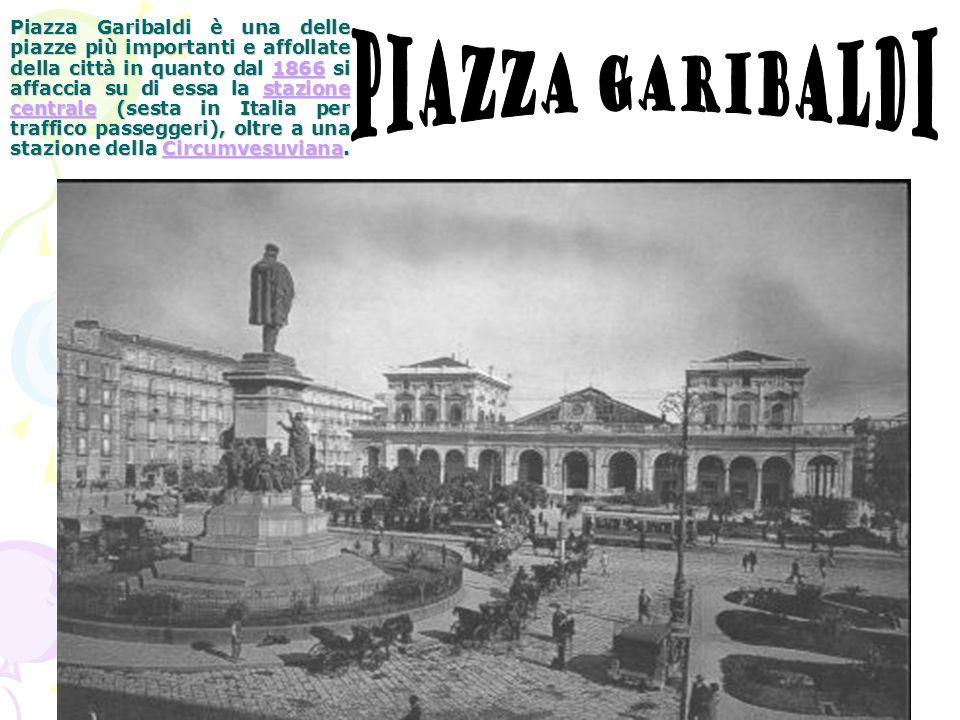 Piazza Garibaldi è una delle piazze più importanti e affollate della città in quanto dal 1866 si affaccia su di essa la stazione centrale (sesta in It