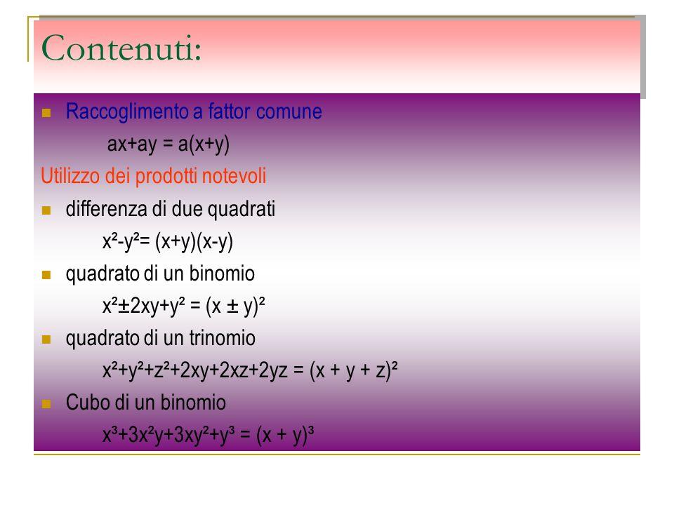 Contenuti: Raccoglimento a fattor comune ax+ay = a(x+y) Utilizzo dei prodotti notevoli differenza di due quadrati x²-y²= (x+y)(x-y) quadrato di un bin