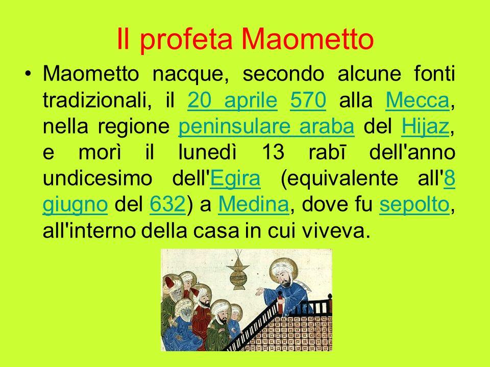 Il profeta Maometto Maometto nacque, secondo alcune fonti tradizionali, il 20 aprile 570 alla Mecca, nella regione peninsulare araba del Hijaz, e morì
