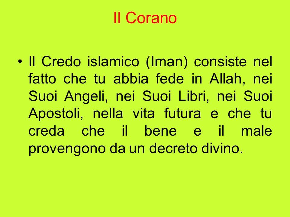 Il Corano Il Credo islamico (Iman) consiste nel fatto che tu abbia fede in Allah, nei Suoi Angeli, nei Suoi Libri, nei Suoi Apostoli, nella vita futur