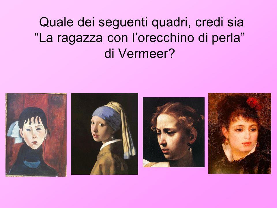 Quale dei seguenti quadri, credi sia La ragazza con lorecchino di perla di Vermeer?