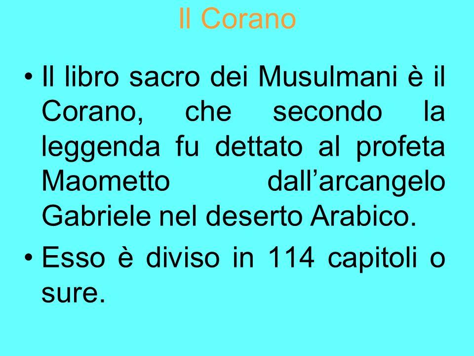 Il Corano Il libro sacro dei Musulmani è il Corano, che secondo la leggenda fu dettato al profeta Maometto dallarcangelo Gabriele nel deserto Arabico.
