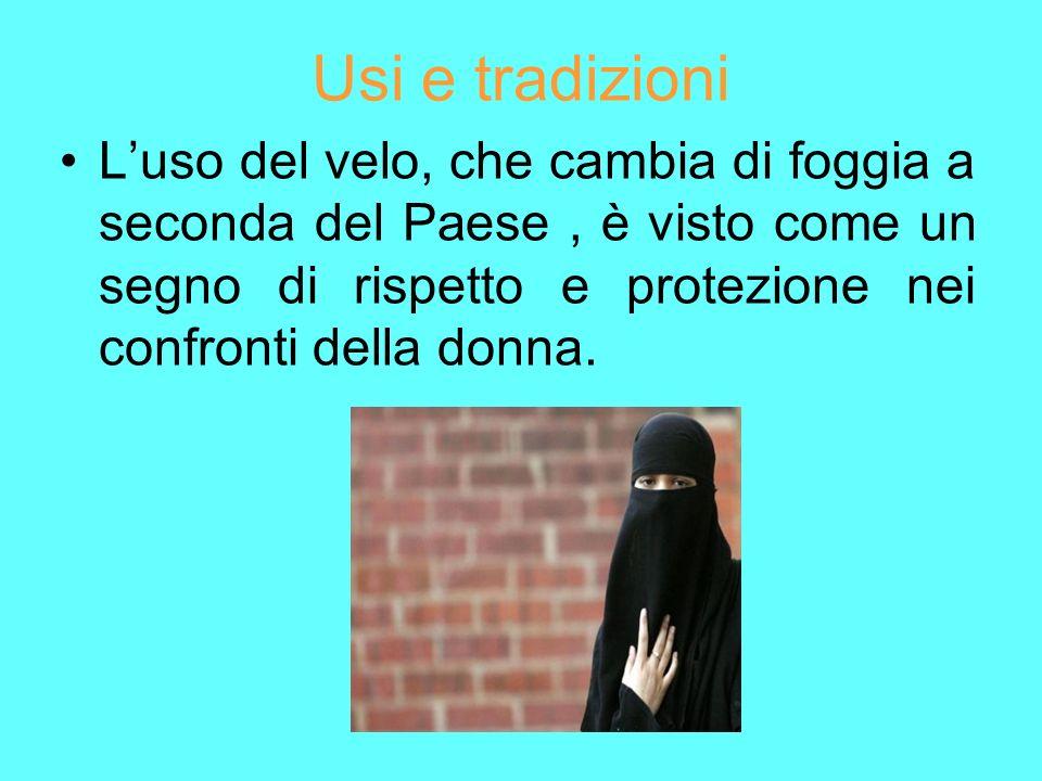 Usi e tradizioni Luso del velo, che cambia di foggia a seconda del Paese, è visto come un segno di rispetto e protezione nei confronti della donna.