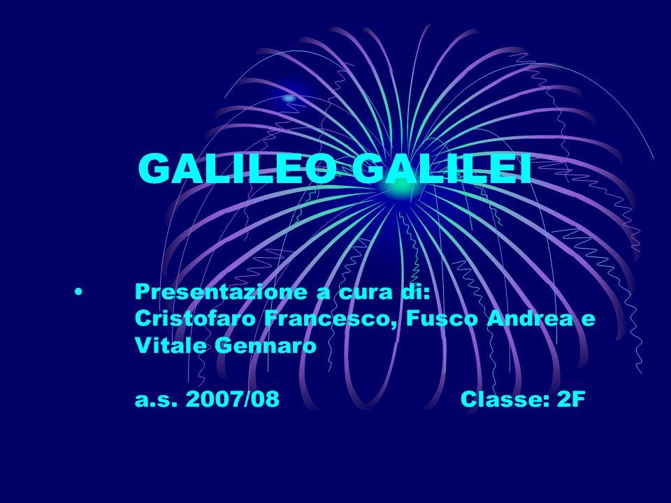 GALILEO GALILEI Presentazione a cura di: Cristofaro Francesco, Fusco Andrea e Vitale Gennaro a.s.