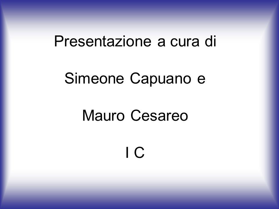 Presentazione a cura di Simeone Capuano e Mauro Cesareo I C