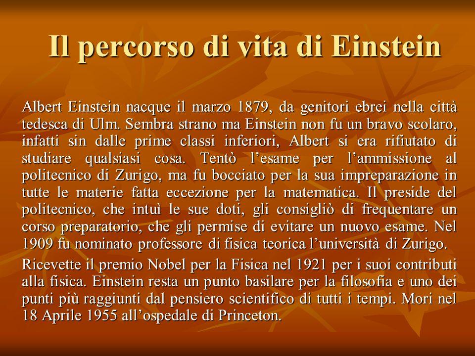 Il percorso di vita di Einstein Albert Einstein nacque il marzo 1879, da genitori ebrei nella città tedesca di Ulm.