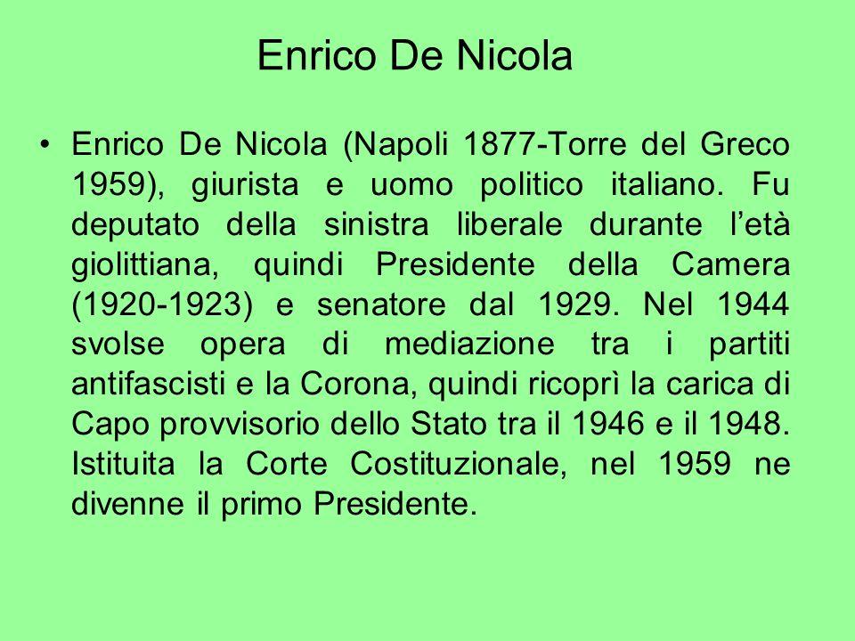 Enrico De Nicola Enrico De Nicola (Napoli 1877-Torre del Greco 1959), giurista e uomo politico italiano. Fu deputato della sinistra liberale durante l