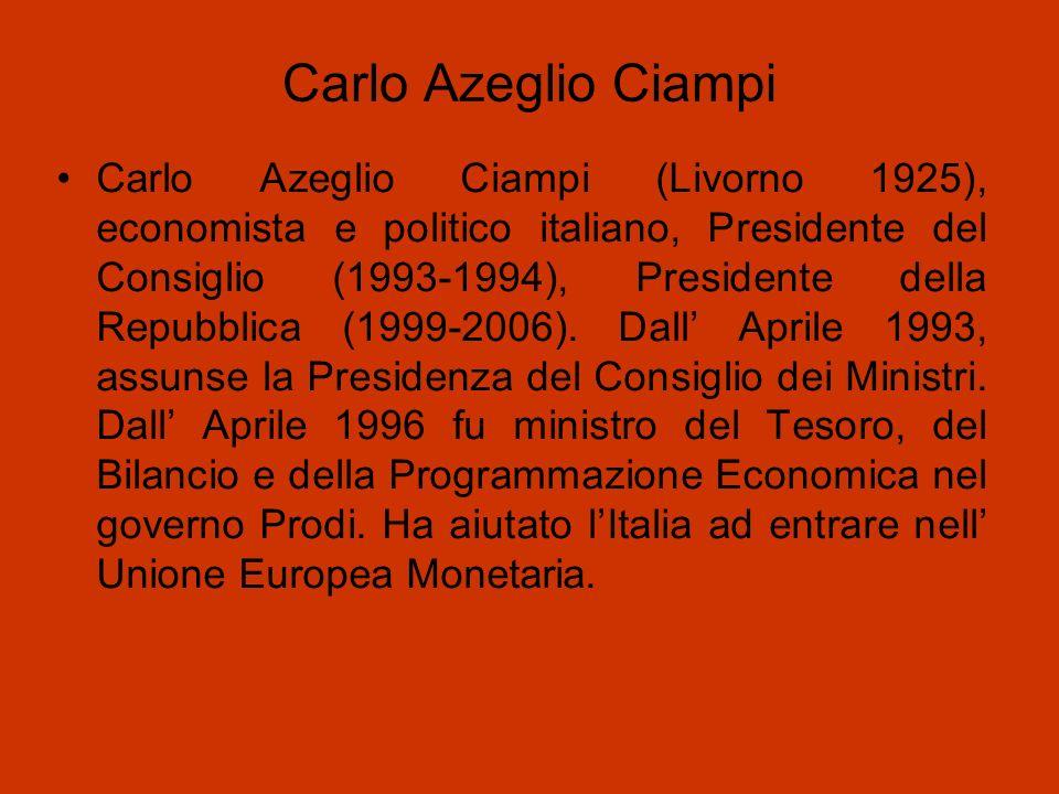 Carlo Azeglio Ciampi Carlo Azeglio Ciampi (Livorno 1925), economista e politico italiano, Presidente del Consiglio (1993-1994), Presidente della Repub