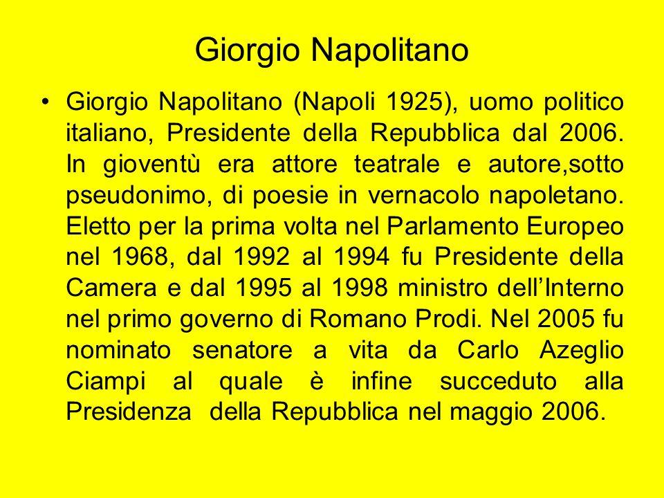 Giorgio Napolitano Giorgio Napolitano (Napoli 1925), uomo politico italiano, Presidente della Repubblica dal 2006. In gioventù era attore teatrale e a