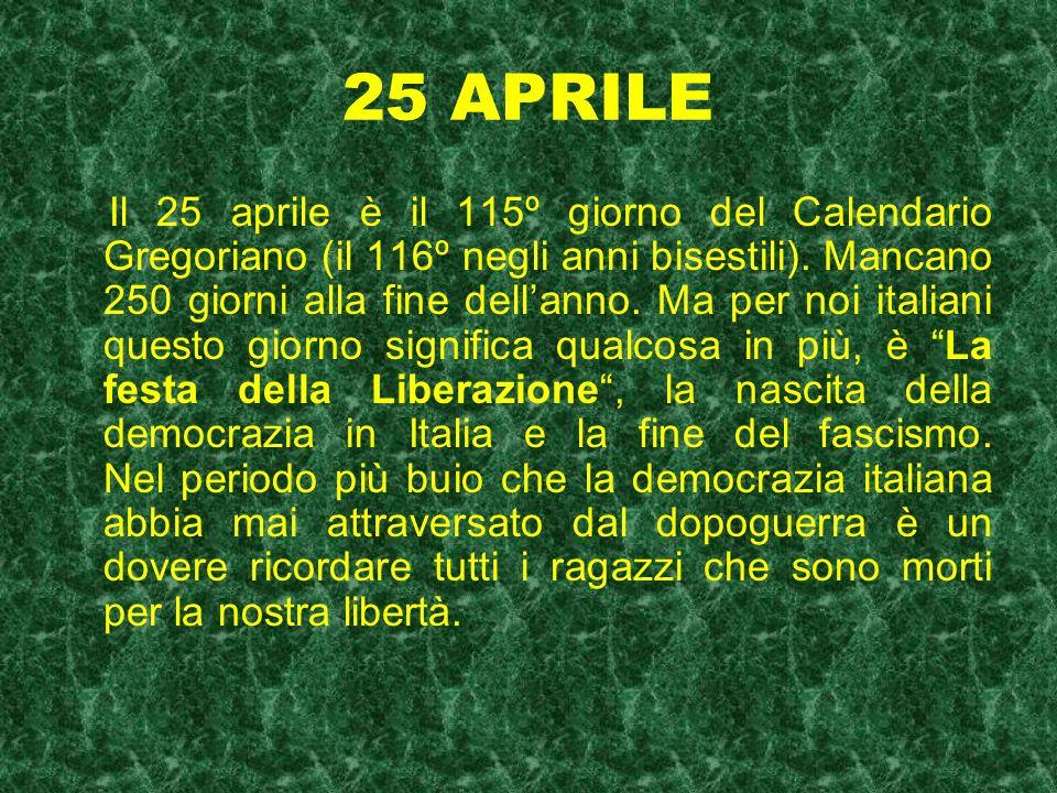 25 APRILE Il 25 aprile è il 115º giorno del Calendario Gregoriano (il 116º negli anni bisestili). Mancano 250 giorni alla fine dellanno. Ma per noi it