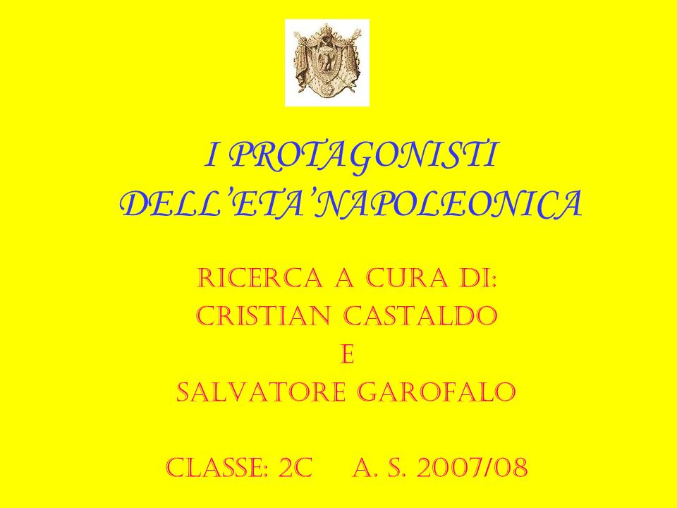 I PROTAGONISTI DELLETANAPOLEONICA RICERCA A CURA DI: CRISTIAN CASTALDO E SALVATORE GAROFALO CLASSE: 2C a. s. 2007/08